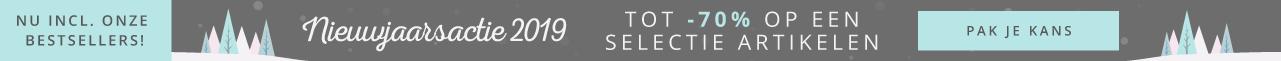 Nieuwjaarsactie 2019 Tot -70% op een selectie artikelen Pak je kans - Nu nog meer keus!