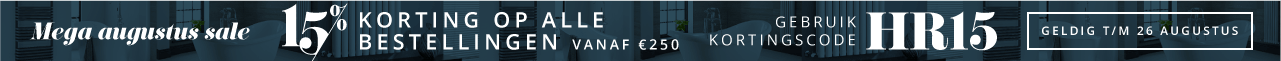 Mega augustus sale 15% korting op alle bestellingen vanaf €250 Gebruik kortingscode HR15 Geldig t/m 26 augustus