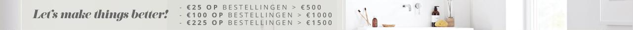 Let's make things better! - €25 op bestellingen > €500 - €100 op bestellingen > €1000 - €225 op bestellingen > €1500